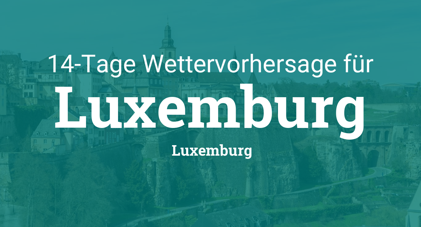 Wetter Luxemburg 14 Tage