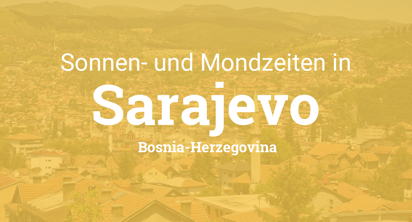 sonne und mond heute in sarajevo bosnia herzegovina. Black Bedroom Furniture Sets. Home Design Ideas