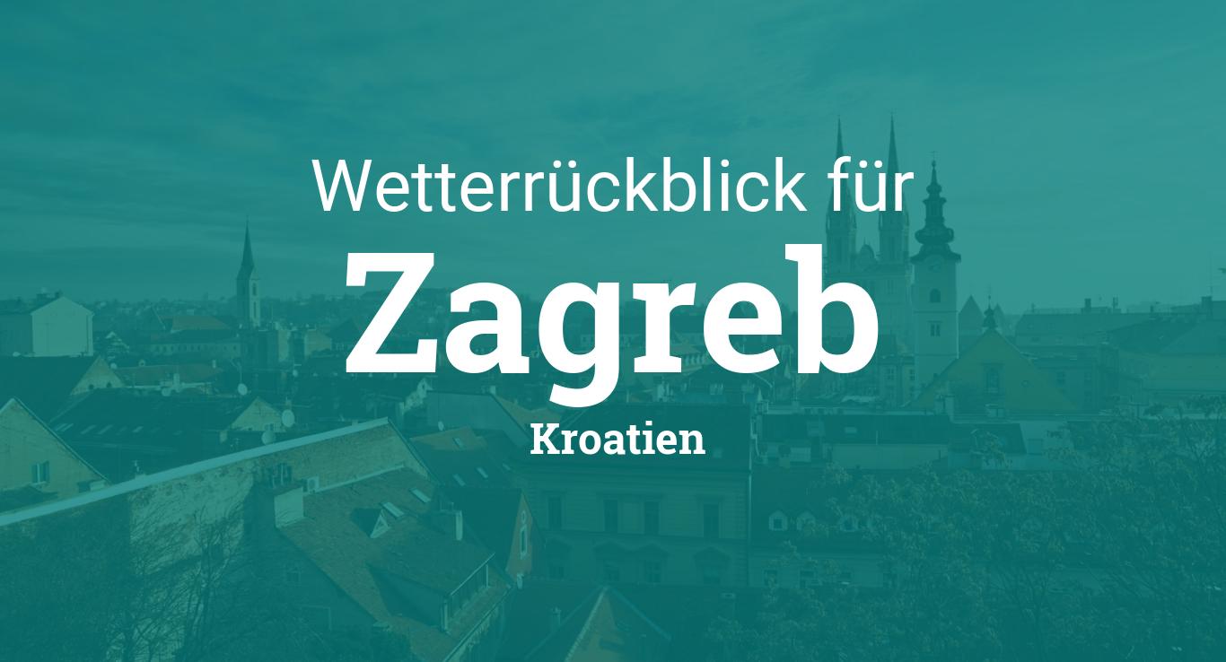Wetterruckblick Zagreb Kroatien Wetter Gestern Letzte Woche